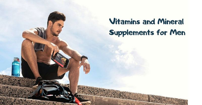 Vitamins and Mineral Supplements for Men